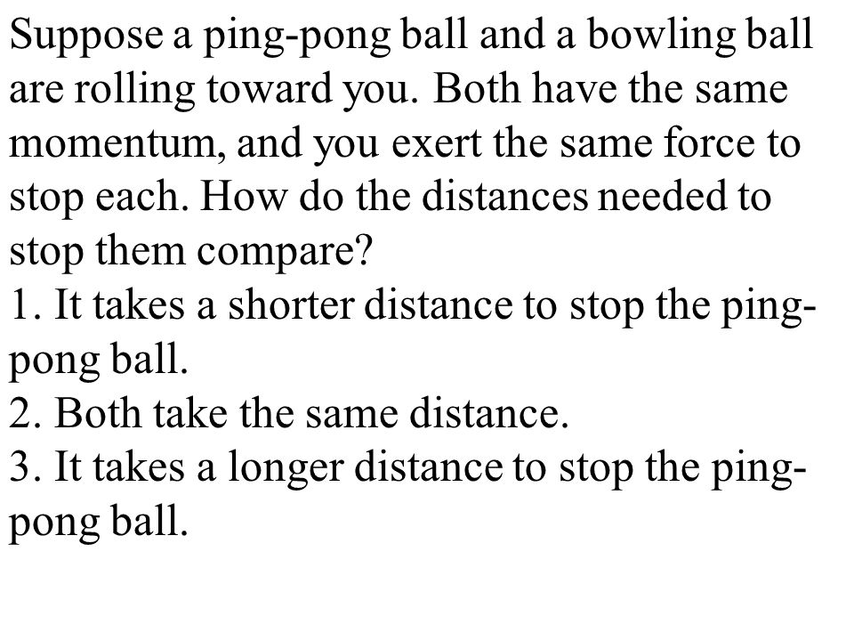 Suppose a ping-pong ball and a bowling ball