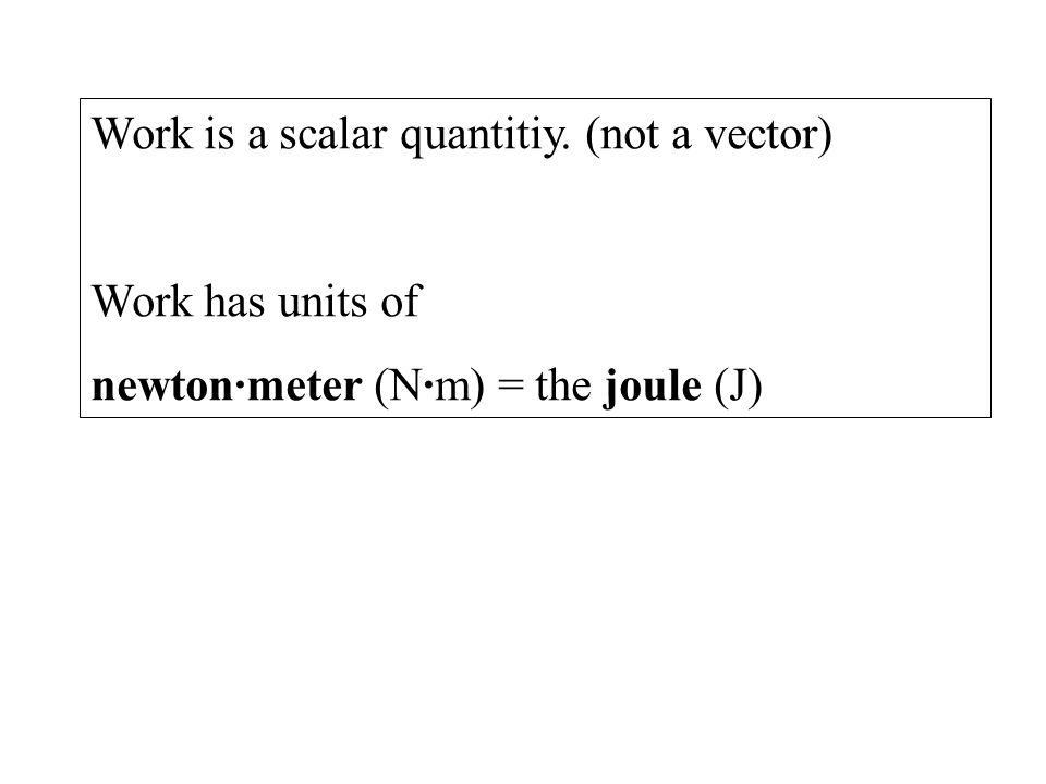 Work is a scalar quantitiy. (not a vector)