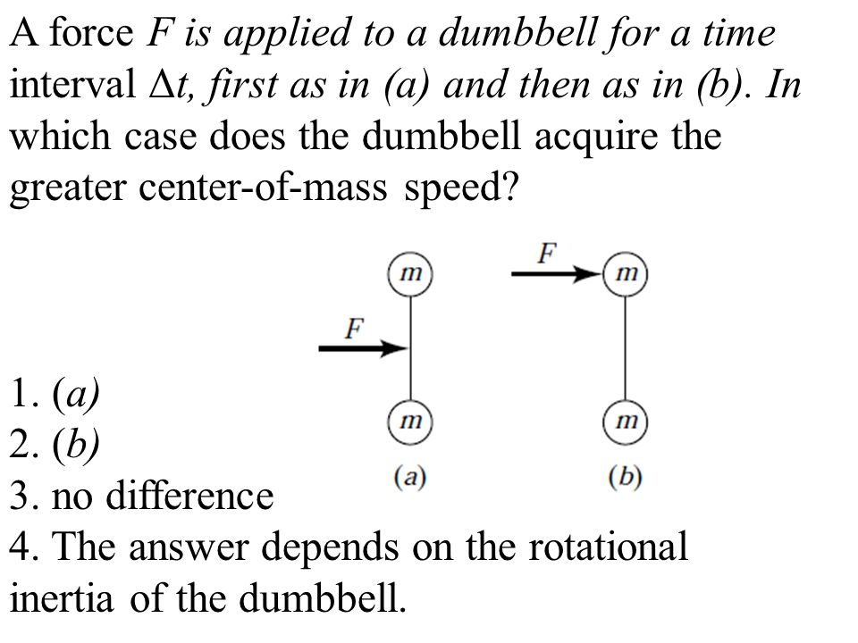 A force F is applied to a dumbbell for a time