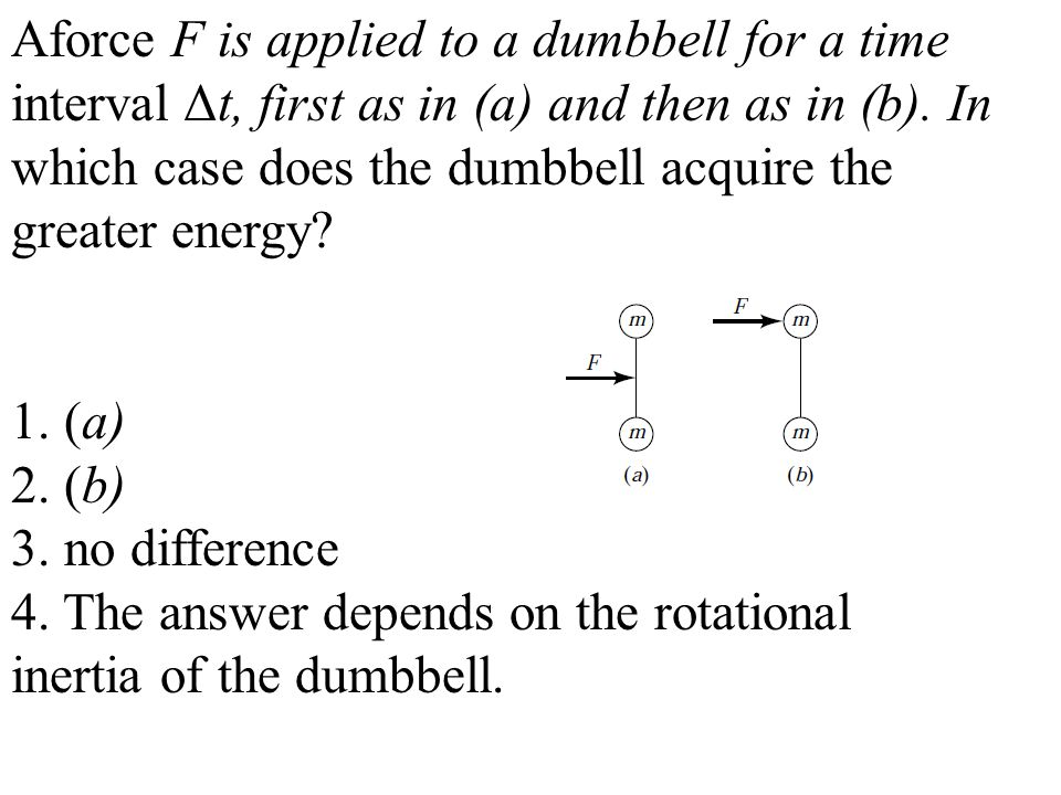 Aforce F is applied to a dumbbell for a time