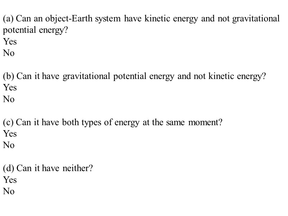(b) Can it have gravitational potential energy and not kinetic energy