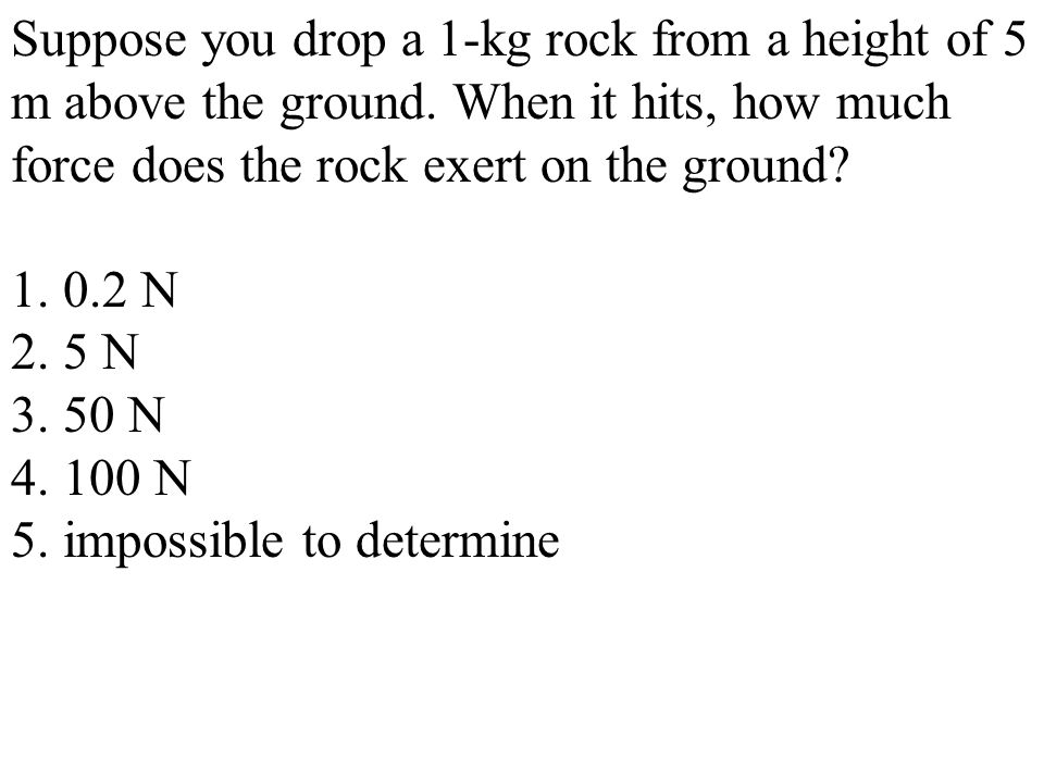 Suppose you drop a 1-kg rock from a height of 5 m above the ground