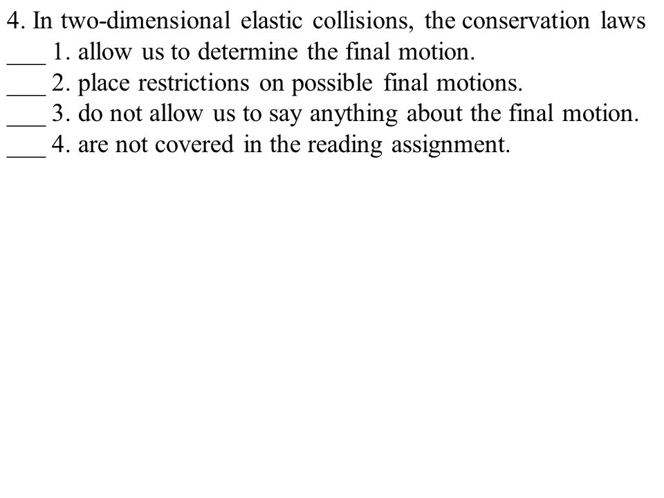 4. In two-dimensional elastic collisions, the conservation laws