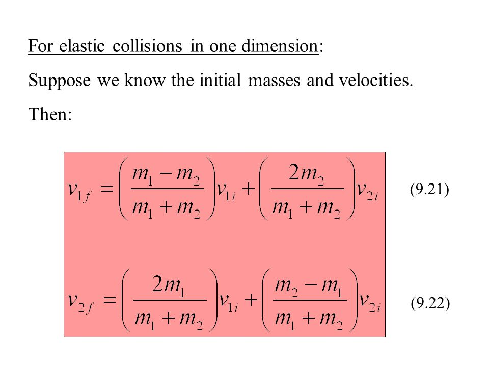 For elastic collisions in one dimension: