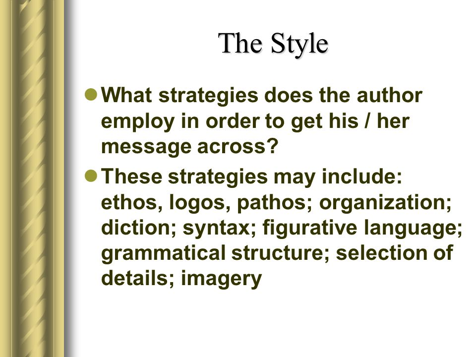 The Style What strategies does the author employ in order to get his / her message across