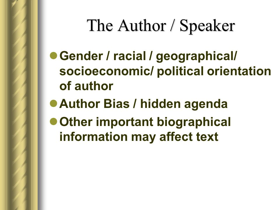 The Author / Speaker Gender / racial / geographical/ socioeconomic/ political orientation of author.