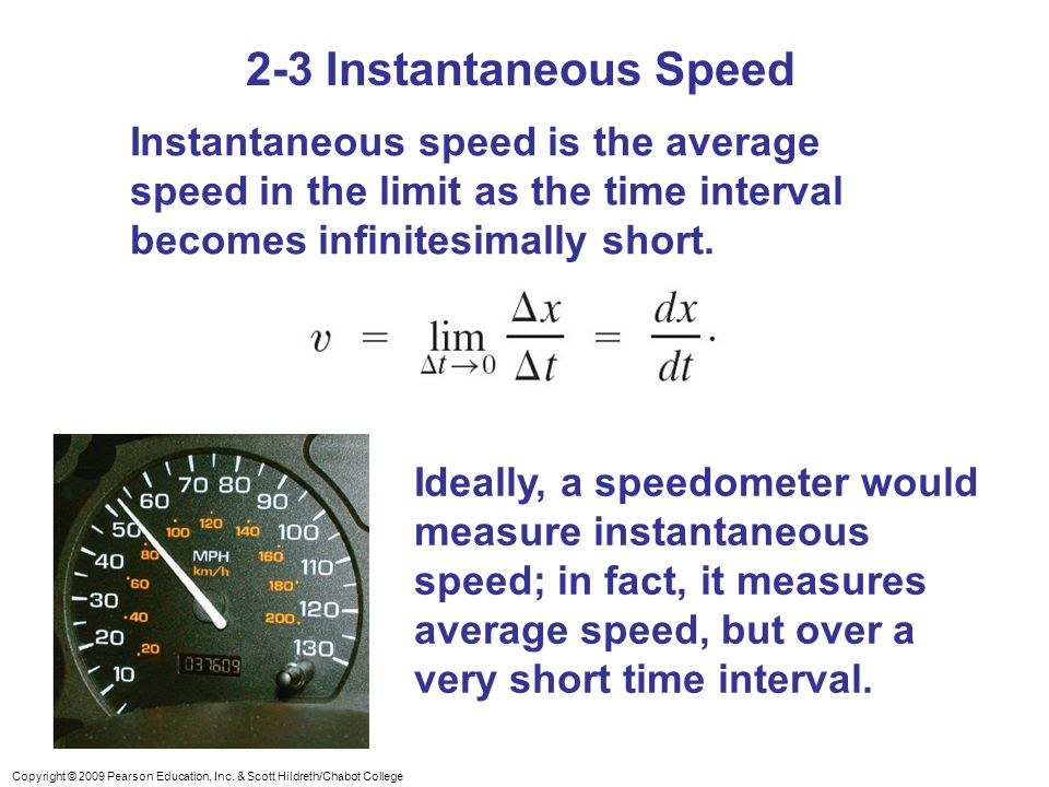 2-3 Instantaneous Speed Instantaneous speed is the average speed in the limit as the time interval becomes infinitesimally short.