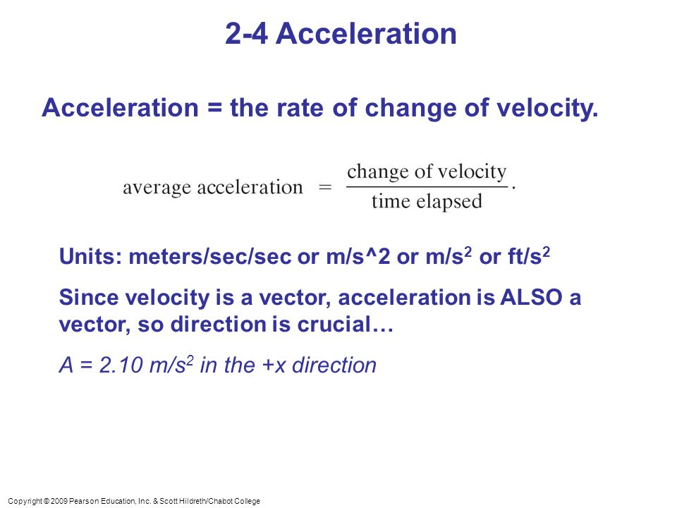 2-4 Acceleration Acceleration = the rate of change of velocity.