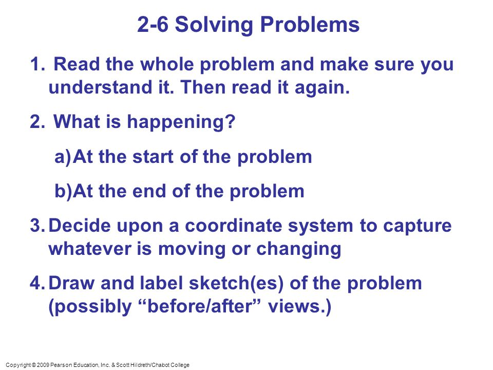 2-6 Solving Problems Read the whole problem and make sure you understand it. Then read it again. What is happening