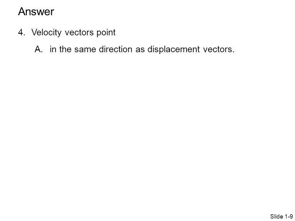 Answer Velocity vectors point