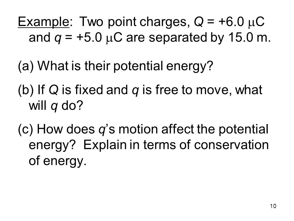Example: Two point charges, Q = +6. 0 mC and q = +5