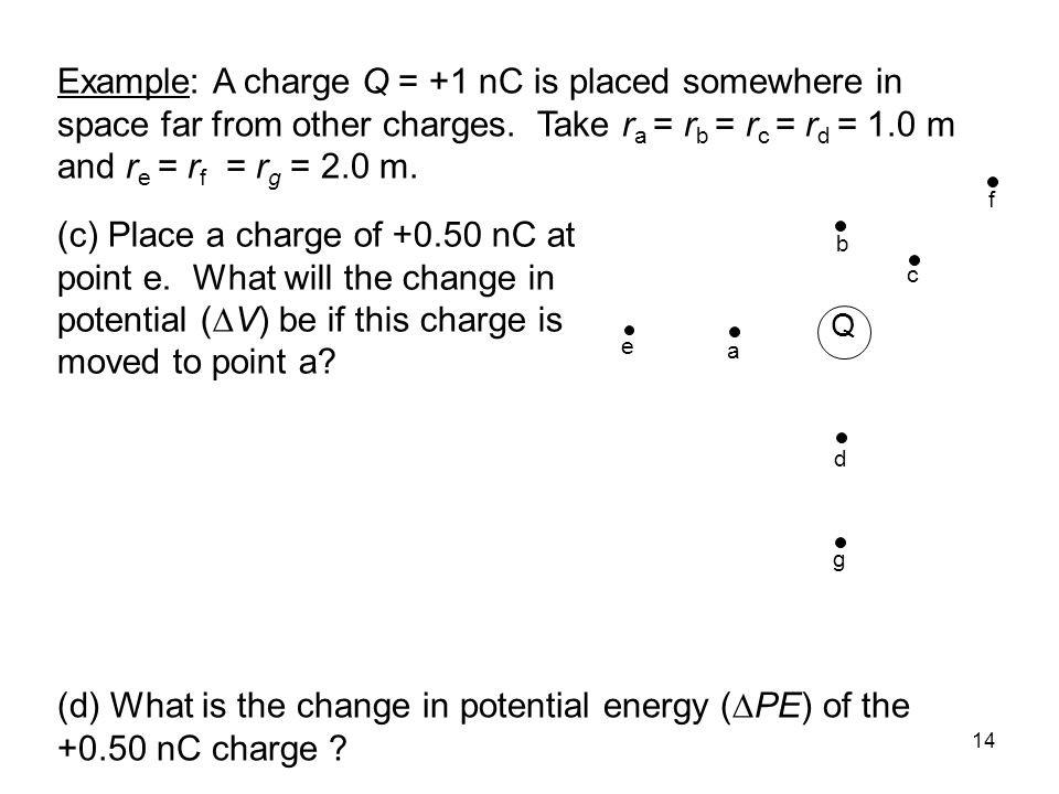 Example: A charge Q = +1 nC is placed somewhere in space far from other charges. Take ra = rb = rc = rd = 1.0 m and re = rf = rg = 2.0 m.