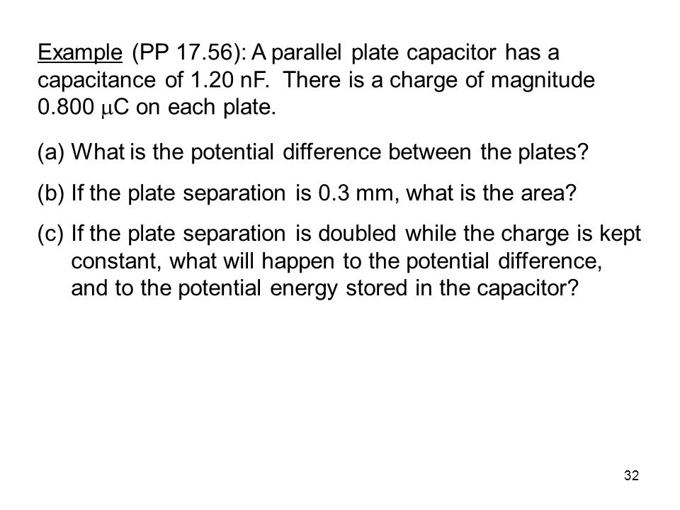 Example (PP 17. 56): A parallel plate capacitor has a capacitance of 1