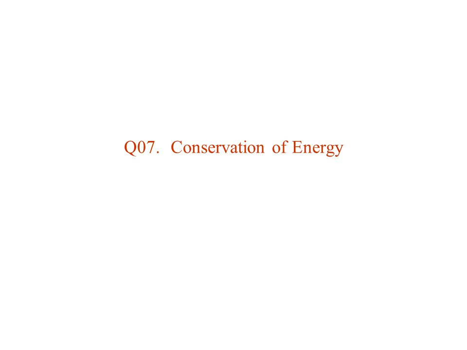 Q07. Conservation of Energy