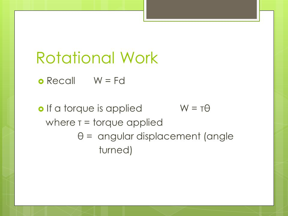 Rotational Work Recall W = Fd If a torque is applied W = τθ