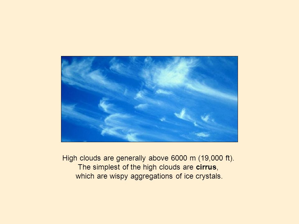 High clouds are generally above 6000 m (19,000 ft).