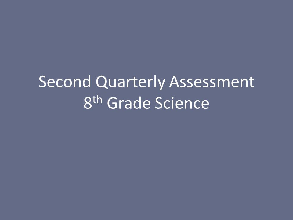 Second Quarterly Assessment 8th Grade Science