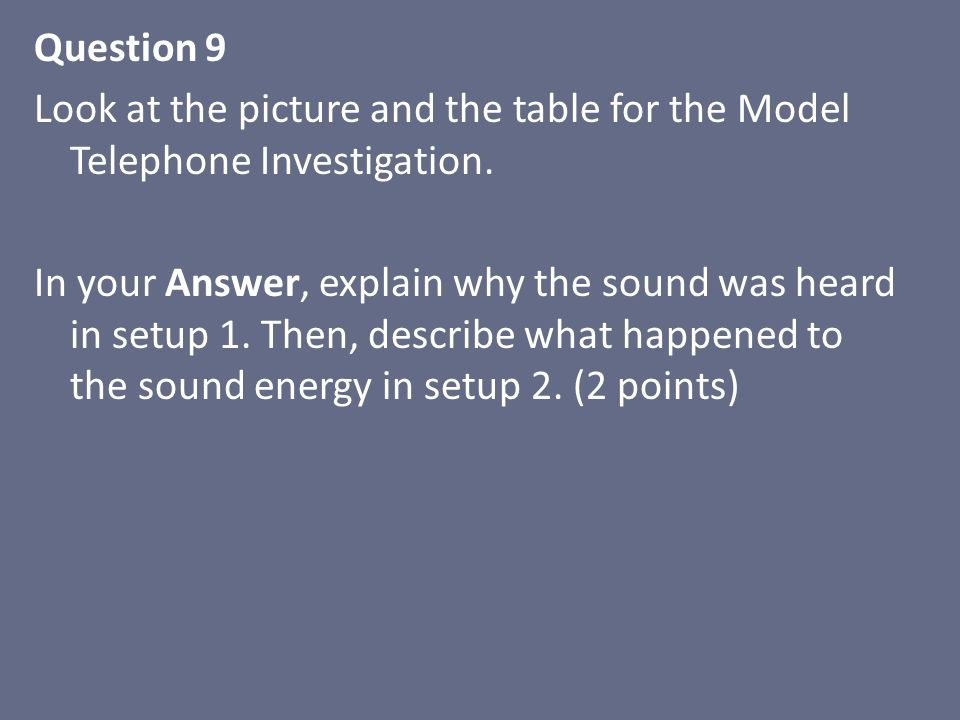 Question 9 Look at the picture and the table for the Model Telephone Investigation.