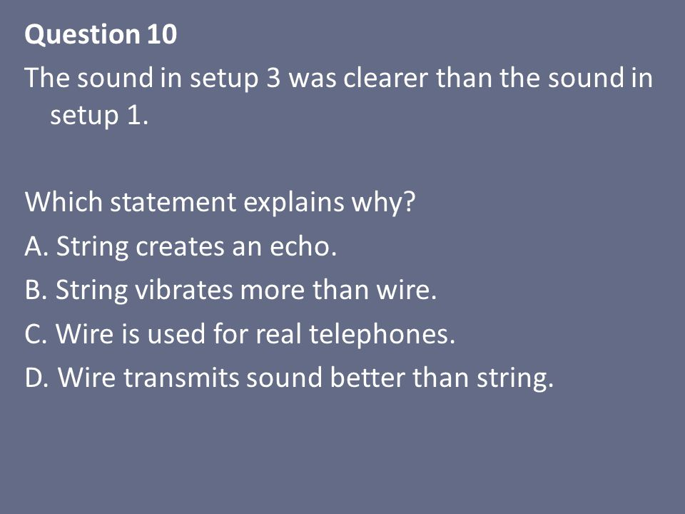 Question 10 The sound in setup 3 was clearer than the sound in setup 1