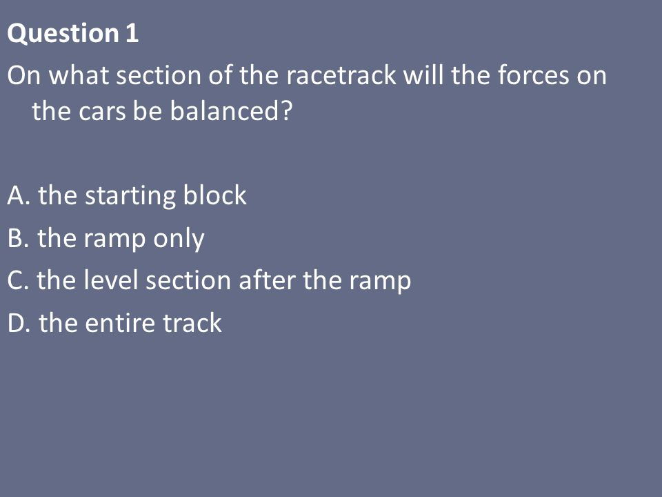 Question 1 On what section of the racetrack will the forces on the cars be balanced.