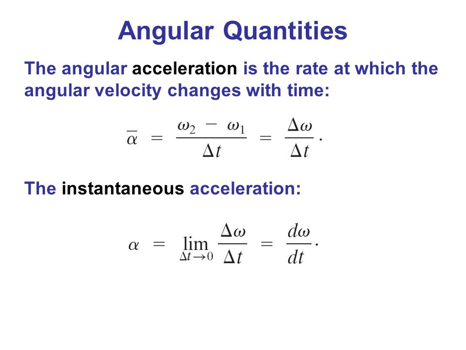 Angular Quantities The angular acceleration is the rate at which the angular velocity changes with time: