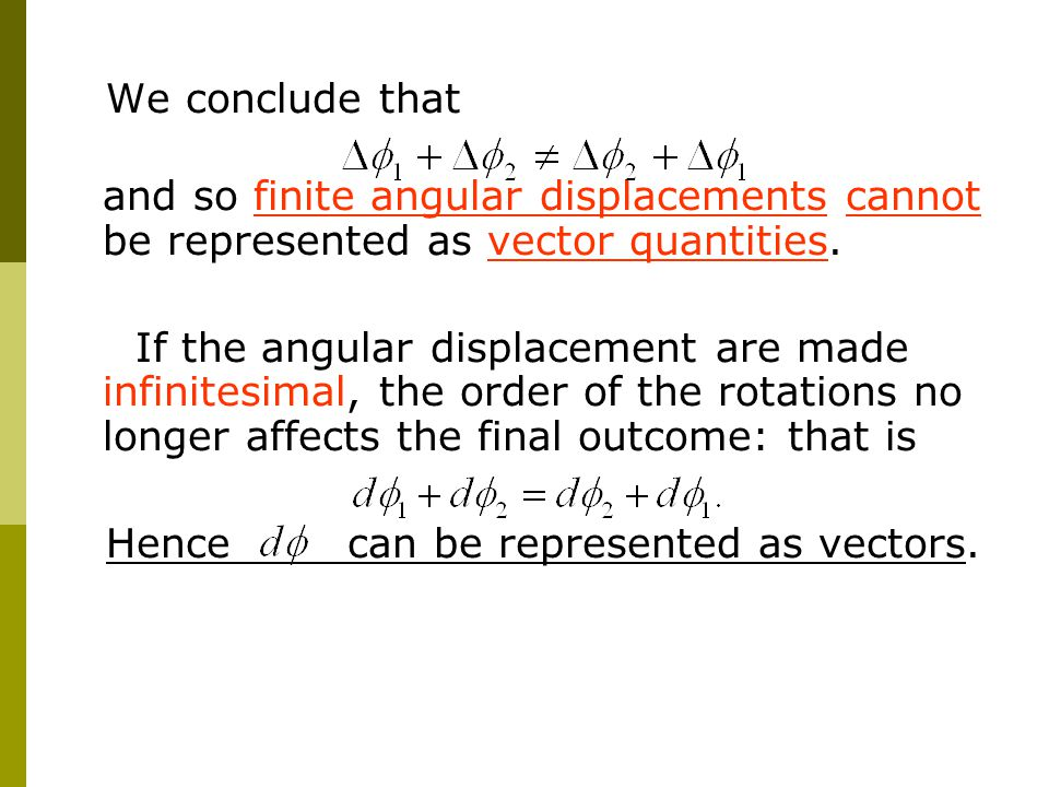 We conclude that and so finite angular displacements cannot be represented as vector quantities.