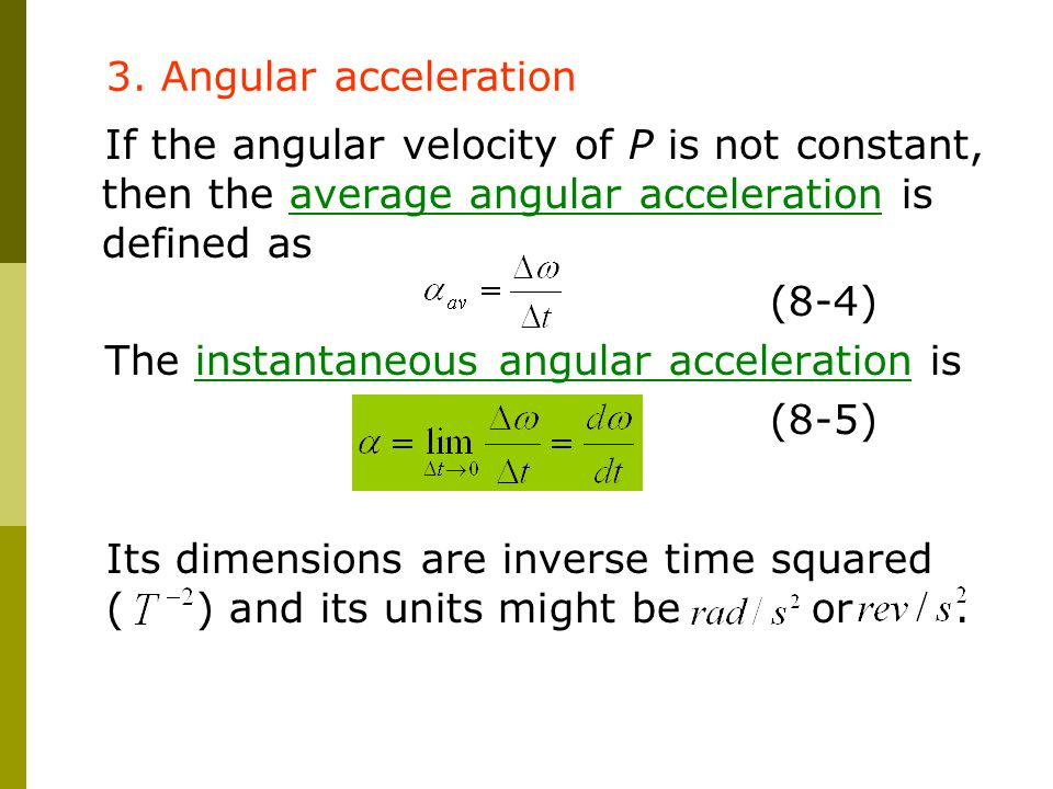 3. Angular acceleration If the angular velocity of P is not constant, then the average angular acceleration is defined as.