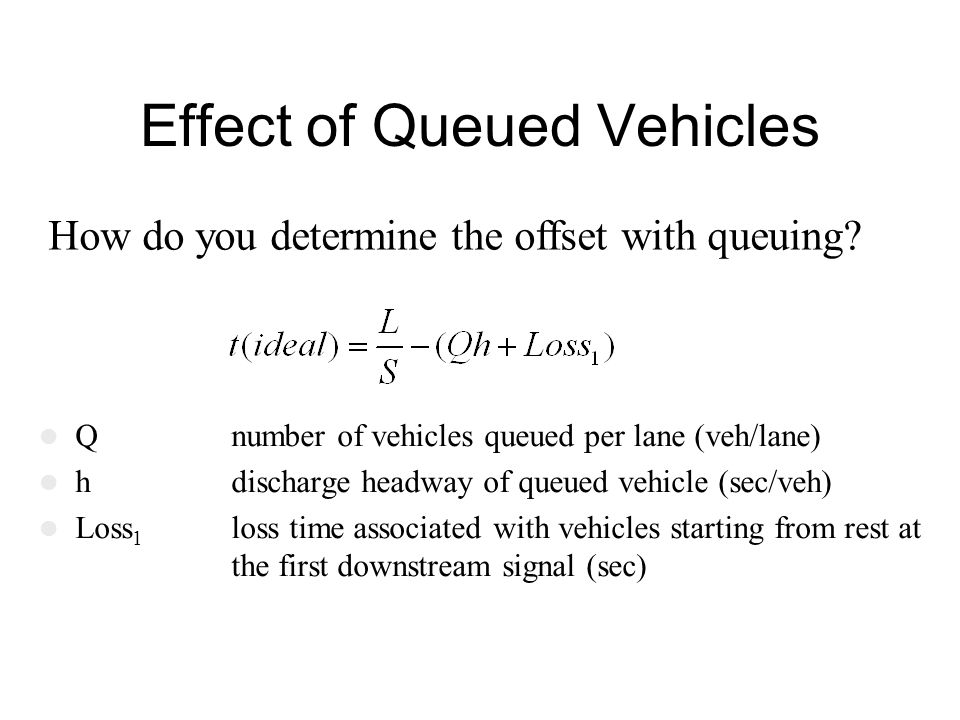 Effect of Queued Vehicles