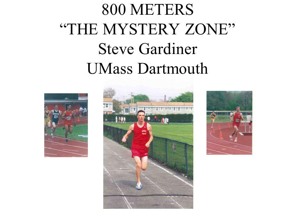800 METERS THE MYSTERY ZONE Steve Gardiner UMass Dartmouth