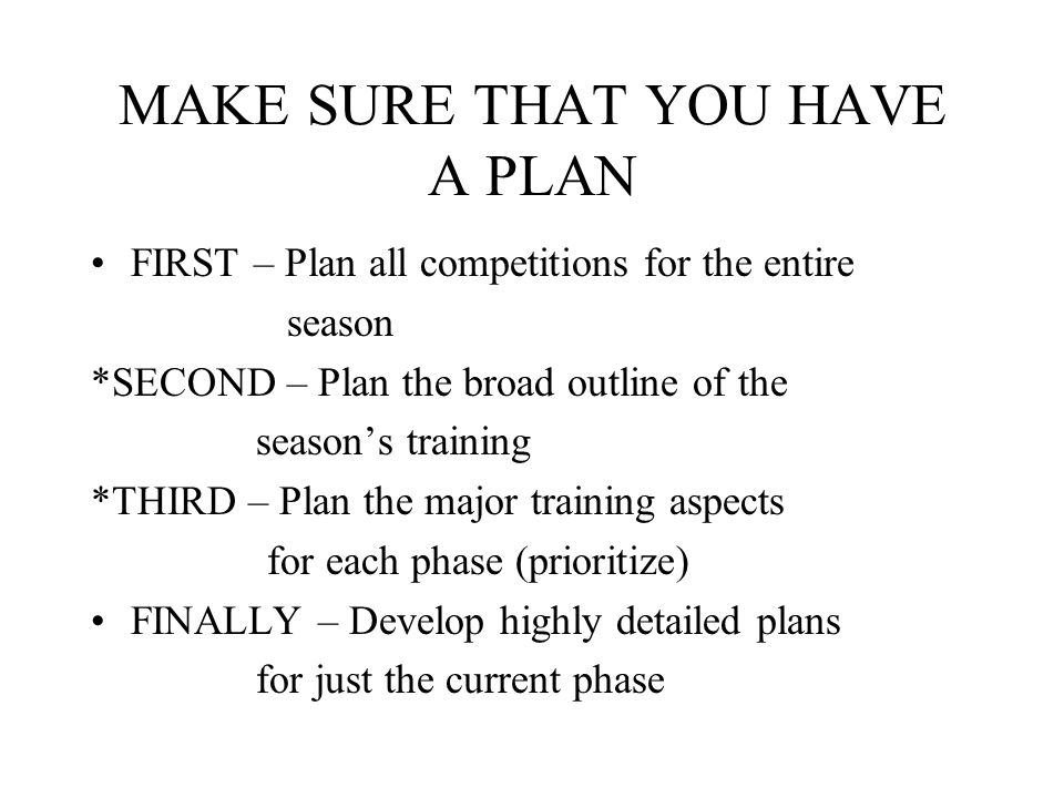 MAKE SURE THAT YOU HAVE A PLAN