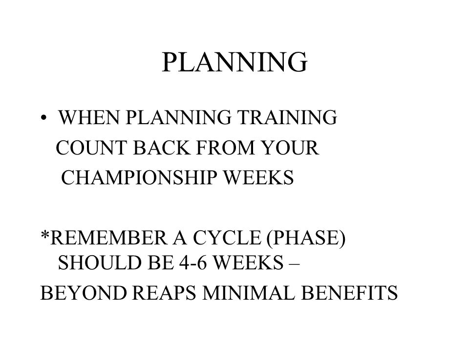 PLANNING WHEN PLANNING TRAINING COUNT BACK FROM YOUR