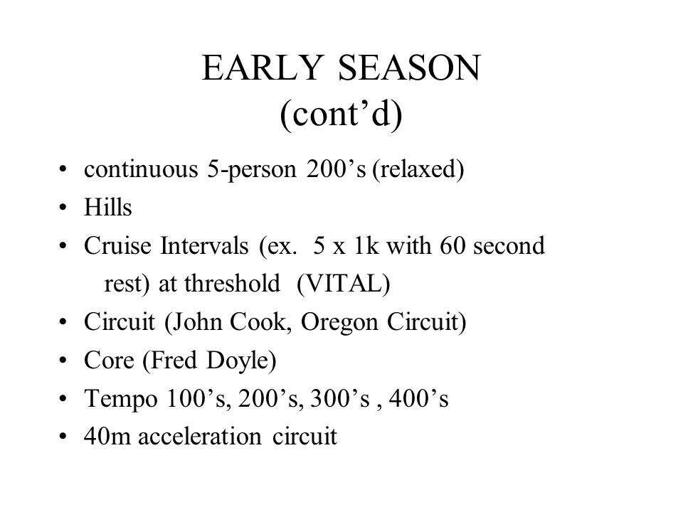 EARLY SEASON (cont'd) continuous 5-person 200's (relaxed) Hills
