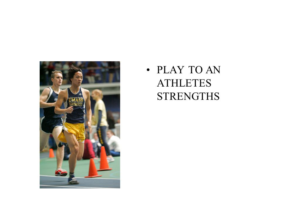 PLAY TO AN ATHLETES STRENGTHS
