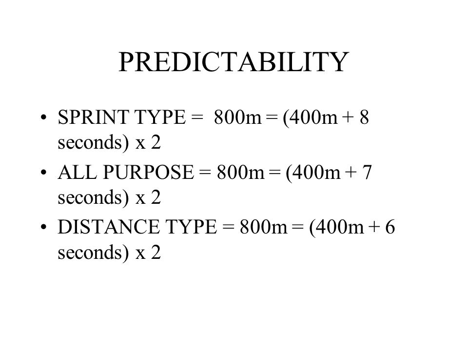 PREDICTABILITY SPRINT TYPE = 800m = (400m + 8 seconds) x 2