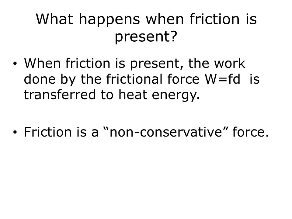 What happens when friction is present