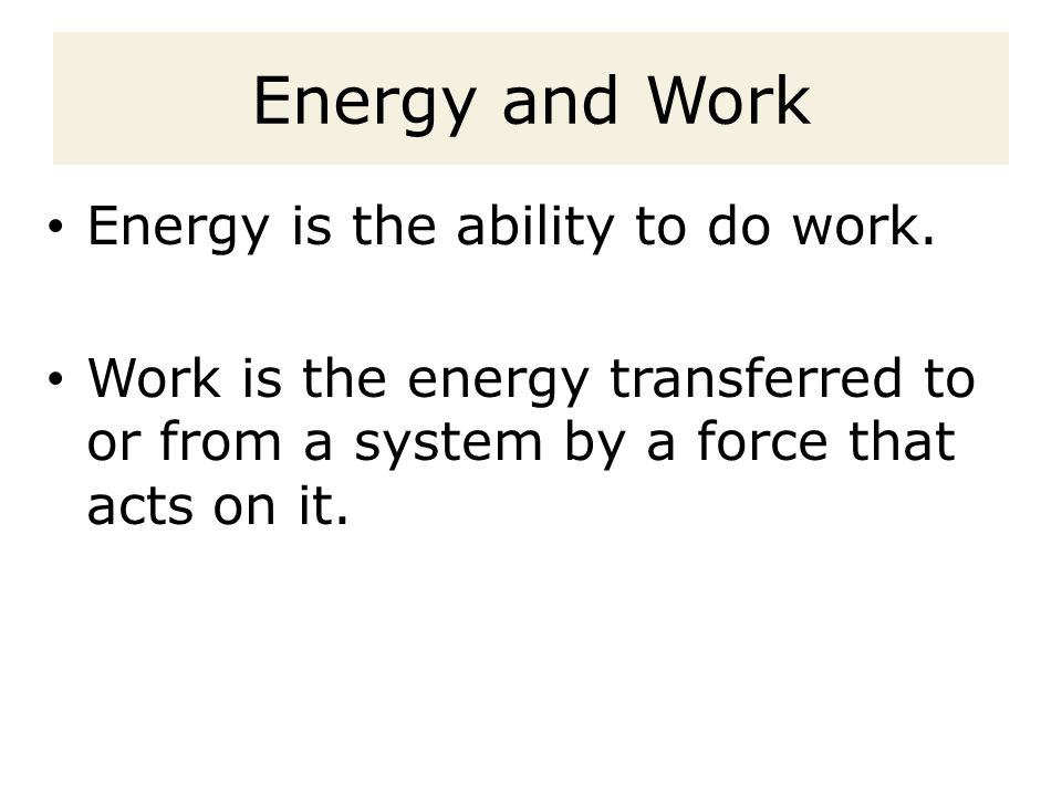 Energy and Work Energy is the ability to do work.