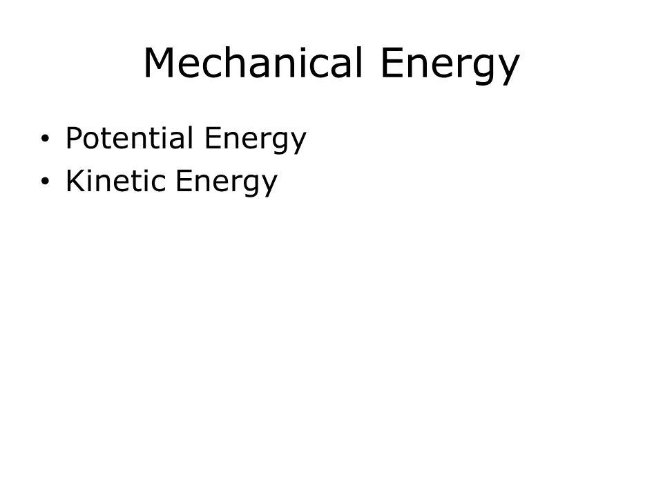 Mechanical Energy Potential Energy Kinetic Energy