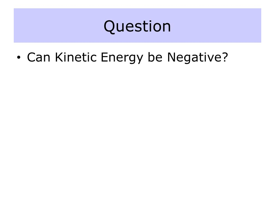 Question Can Kinetic Energy be Negative