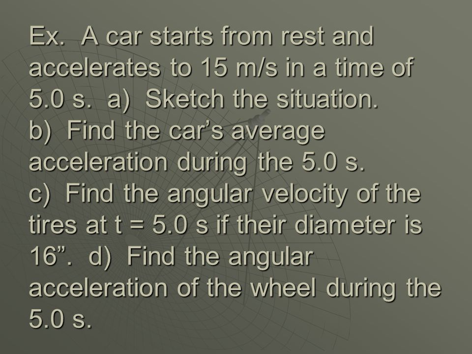 Ex. A car starts from rest and accelerates to 15 m/s in a time of 5