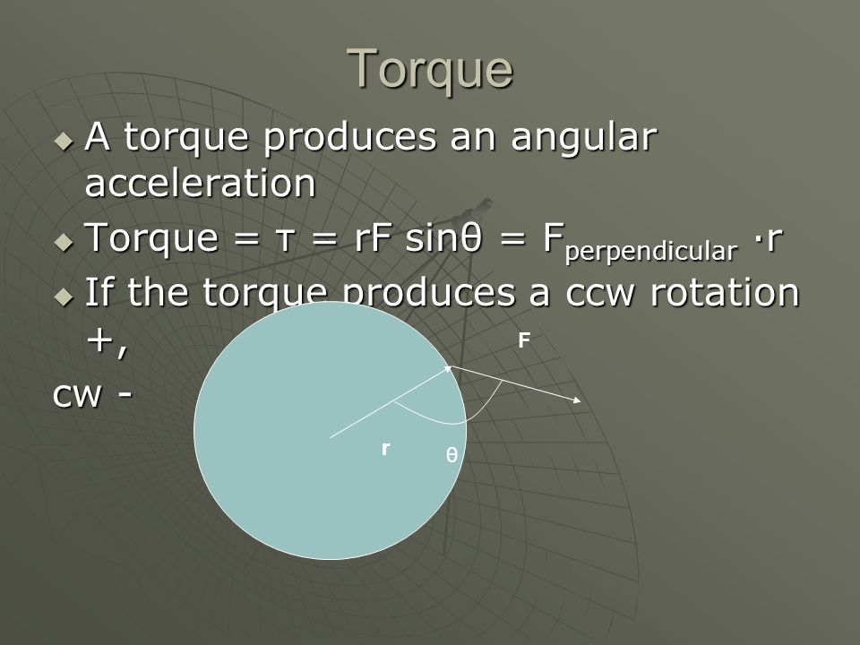 Torque A torque produces an angular acceleration