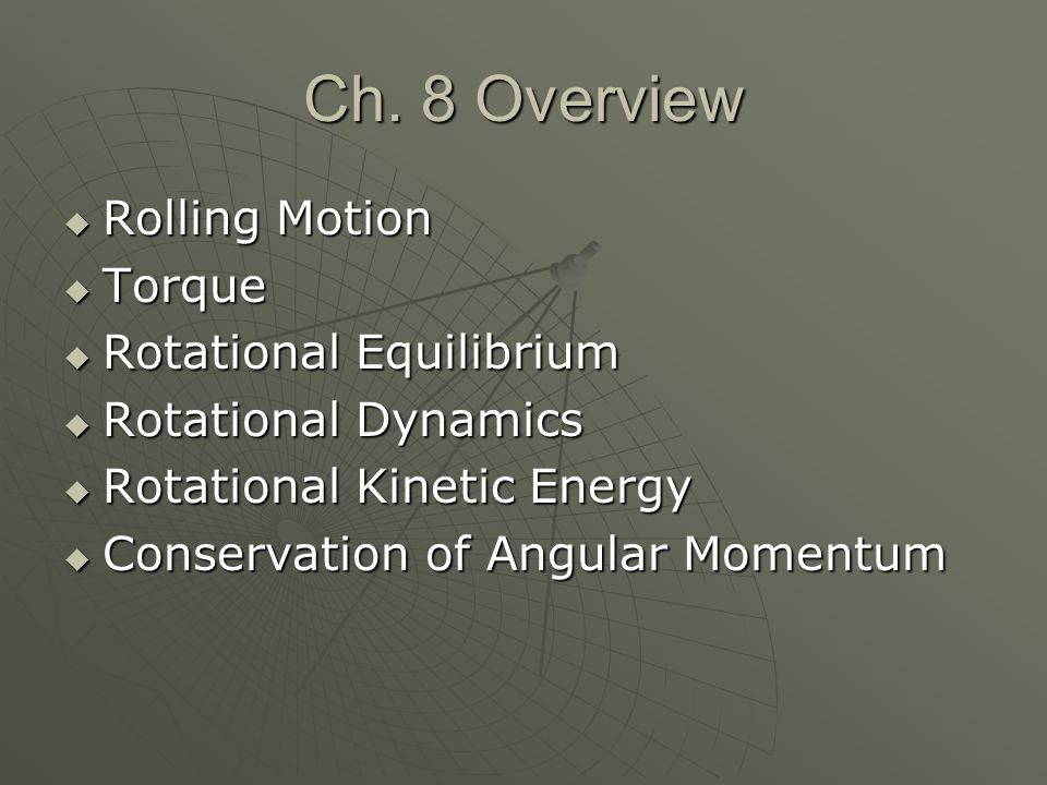 Ch. 8 Overview Rolling Motion Torque Rotational Equilibrium