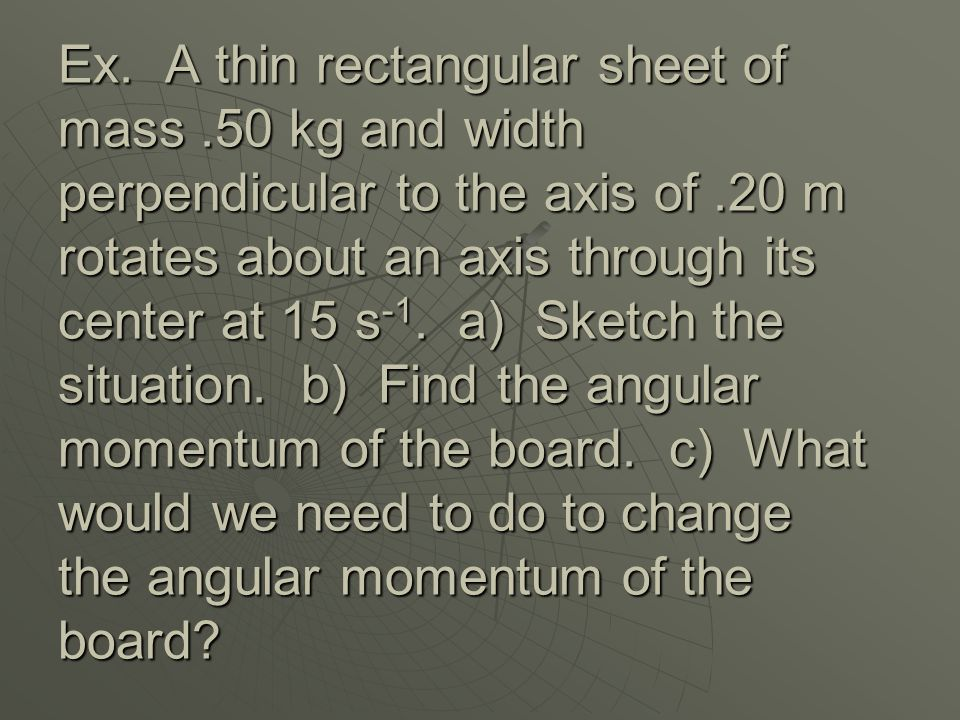 Ex. A thin rectangular sheet of mass