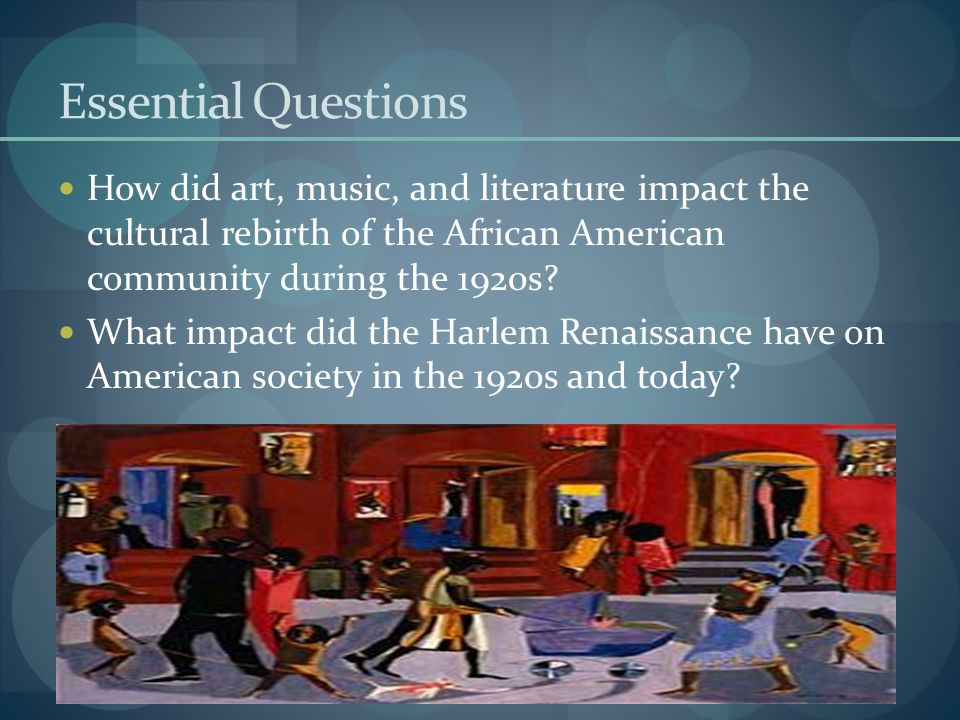 Essential Questions How did art, music, and literature impact the cultural rebirth of the African American community during the 1920s