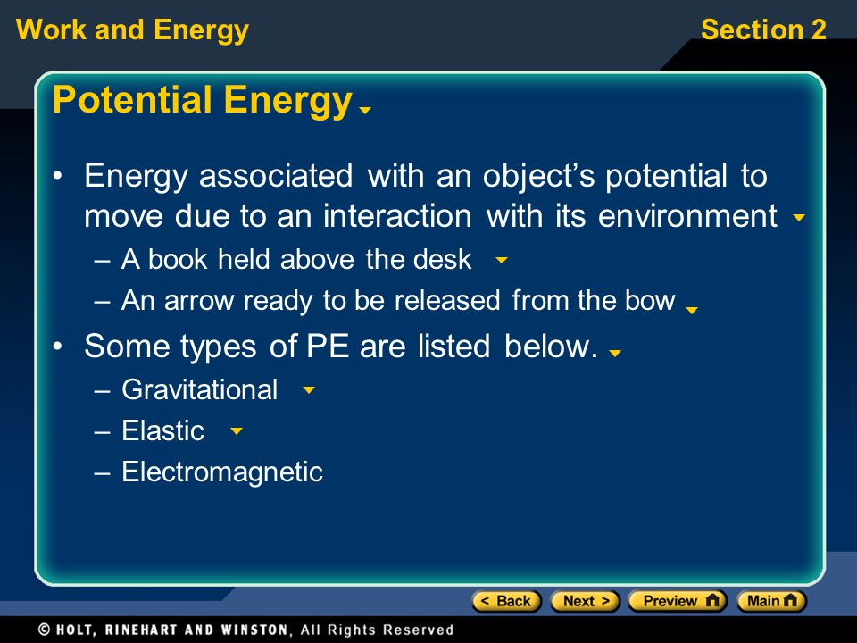 Potential Energy Energy associated with an object's potential to move due to an interaction with its environment.