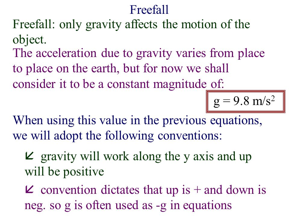 Freefall: only gravity affects the motion of the object.