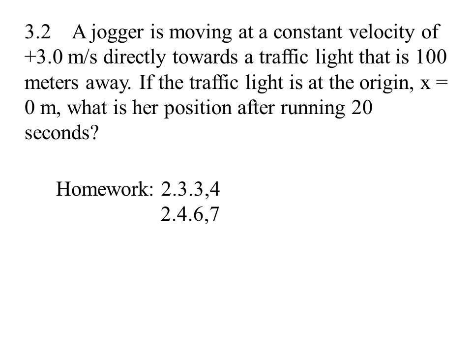 3. 2. A jogger is moving at a constant velocity of +3