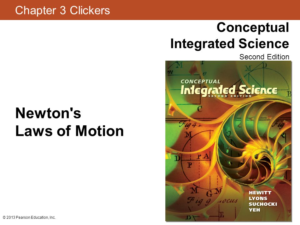 Newton s Laws of Motion © 2013 Pearson Education, Inc.