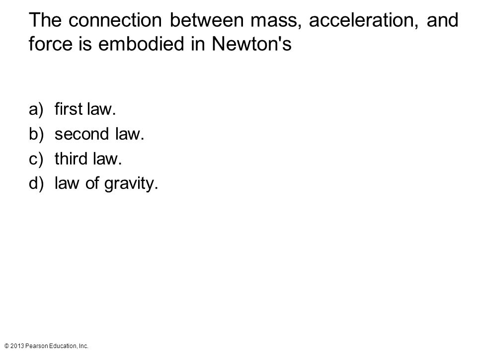 The connection between mass, acceleration, and force is embodied in Newton s