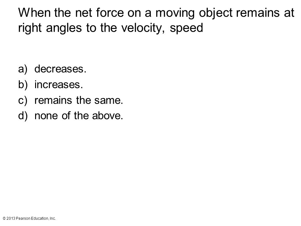 When the net force on a moving object remains at right angles to the velocity, speed