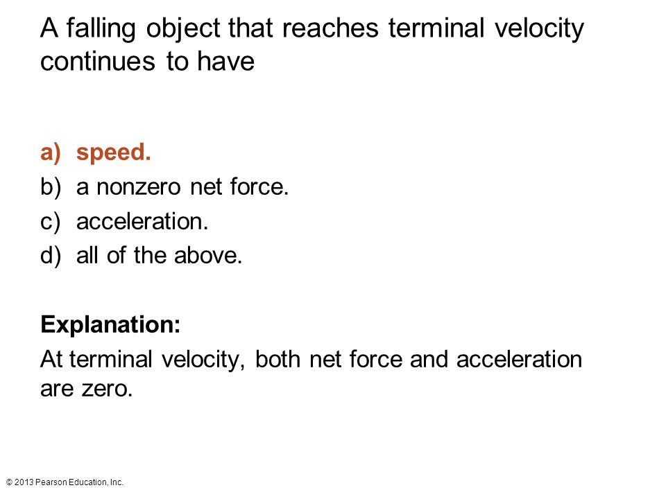 A falling object that reaches terminal velocity continues to have